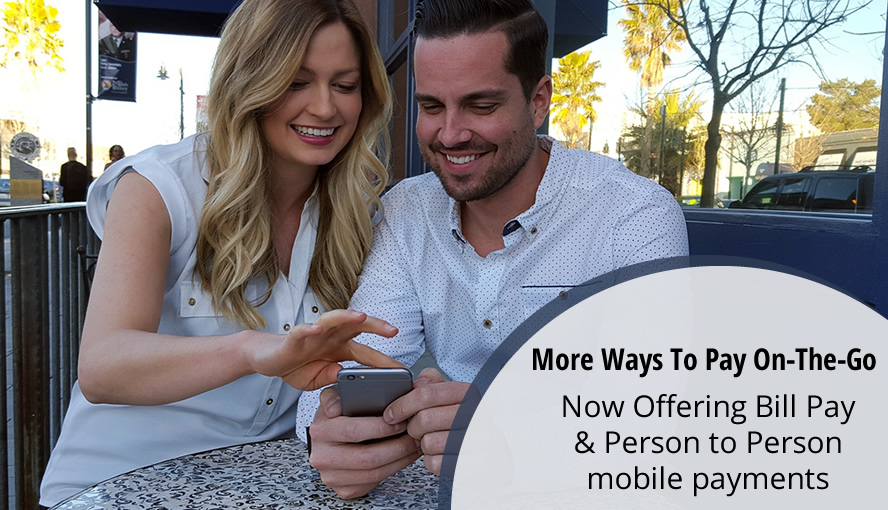 More Ways To Pay On-The-Go. Now Offering Bill Pay & Person to Person mobile payments